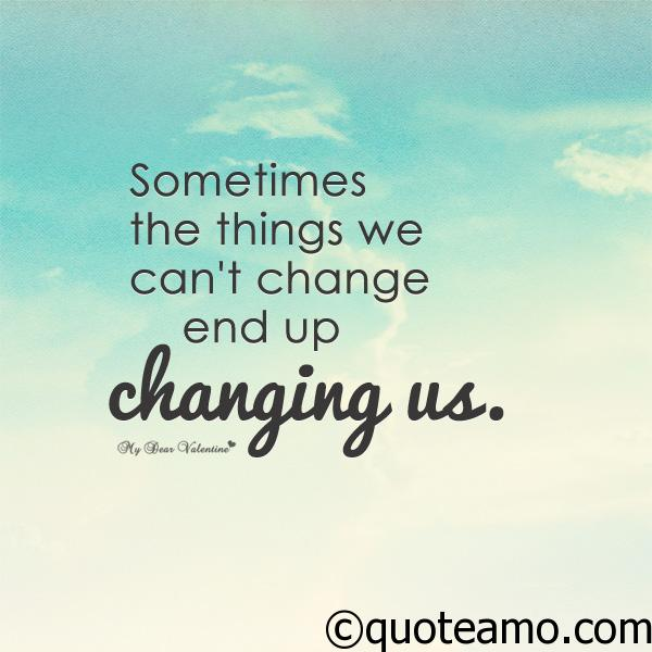 Life Quotes About Change Things We Can't Change  Quote Amo