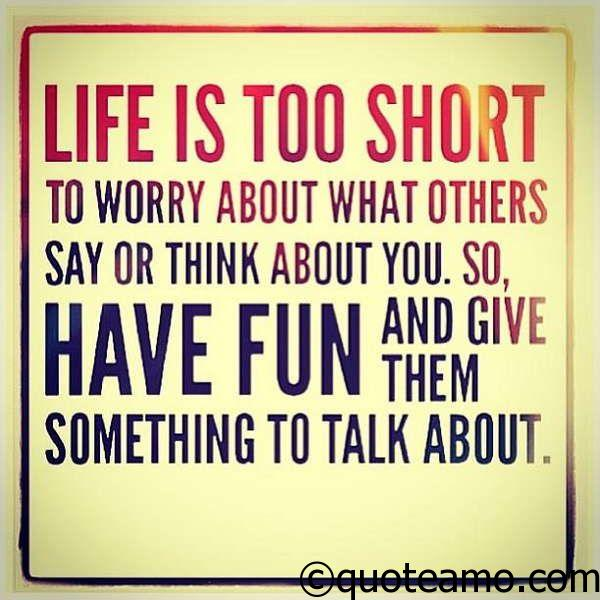 life is too short and have fun quote amo