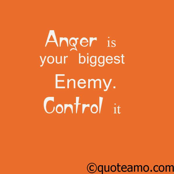 Anger Quotes Anger Is Your Biggest Enemy  Quote Amo