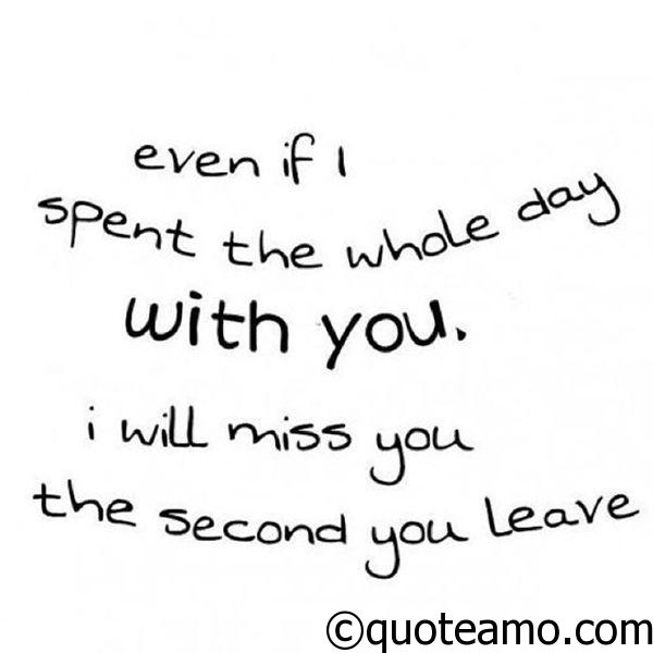 Love Quotes To Send To Him Entrancing I Will Miss You The Second You Leave  Quote Amo
