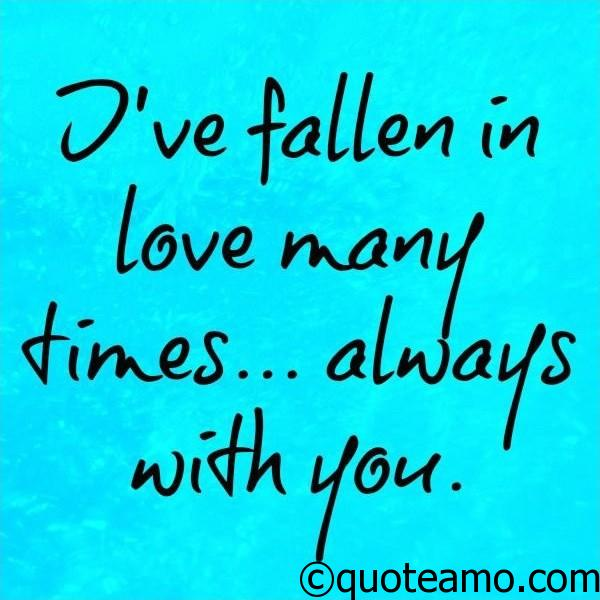 The Best Love Quotes I've Fallen In Love Many Times With You  Quote Amo